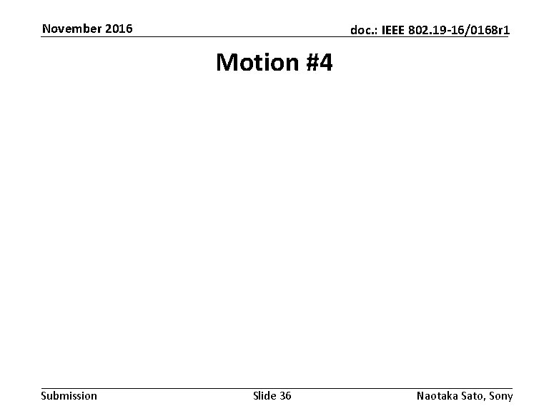 November 2016 doc. : IEEE 802. 19 -16/0168 r 1 Motion #4 Submission Slide
