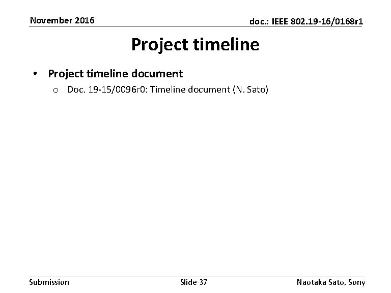 November 2016 doc. : IEEE 802. 19 -16/0168 r 1 Project timeline • Project