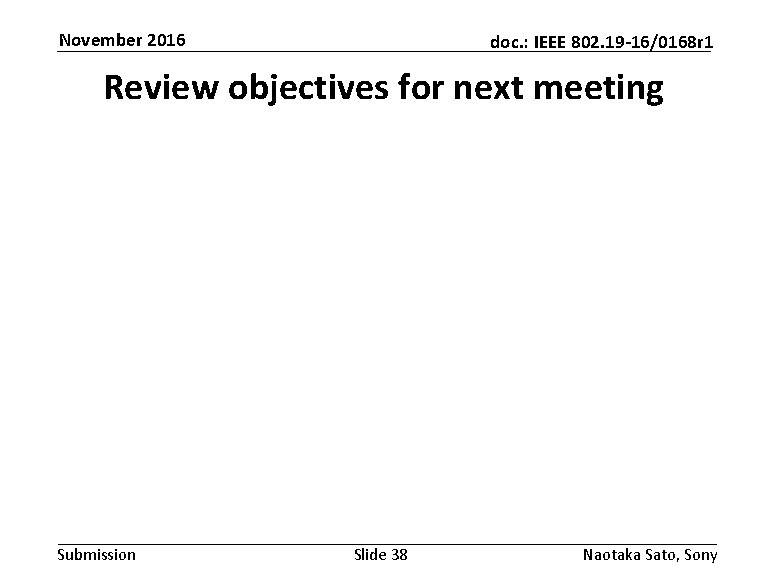 November 2016 doc. : IEEE 802. 19 -16/0168 r 1 Review objectives for next