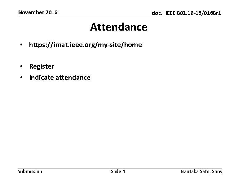 November 2016 doc. : IEEE 802. 19 -16/0168 r 1 Attendance • https: //imat.