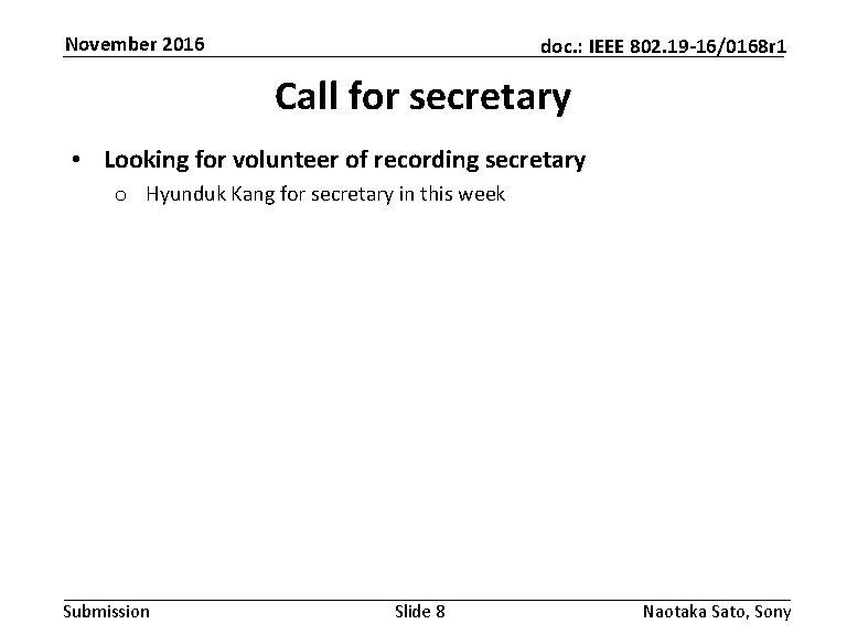 November 2016 doc. : IEEE 802. 19 -16/0168 r 1 Call for secretary •