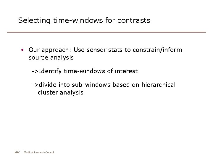 Selecting time-windows for contrasts • Our approach: Use sensor stats to constrain/inform source analysis