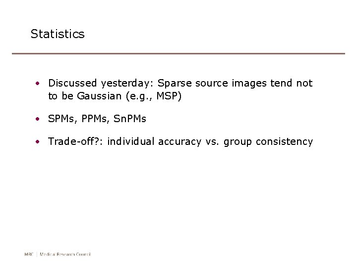 Statistics • Discussed yesterday: Sparse source images tend not to be Gaussian (e. g.