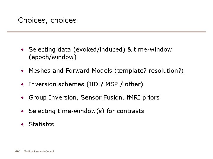 Choices, choices • Selecting data (evoked/induced) & time-window (epoch/window) • Meshes and Forward Models