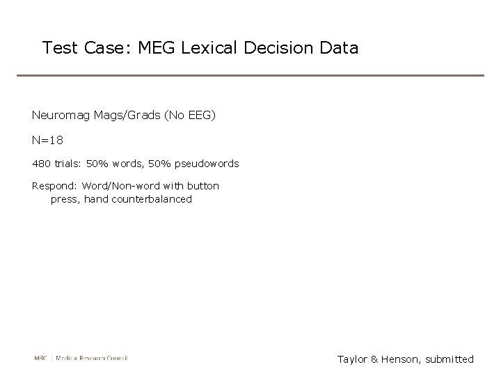 Test Case: MEG Lexical Decision Data Neuromag Mags/Grads (No EEG) N=18 480 trials: 50%