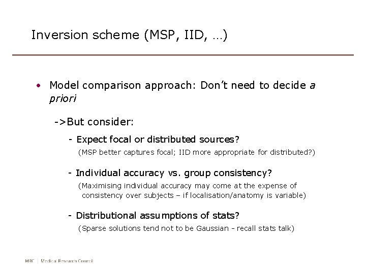 Inversion scheme (MSP, IID, …) • Model comparison approach: Don't need to decide a