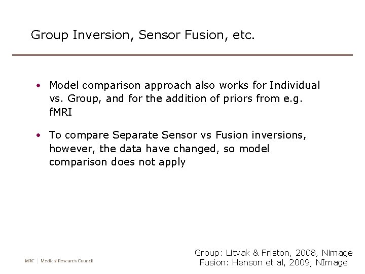 Group Inversion, Sensor Fusion, etc. • Model comparison approach also works for Individual vs.