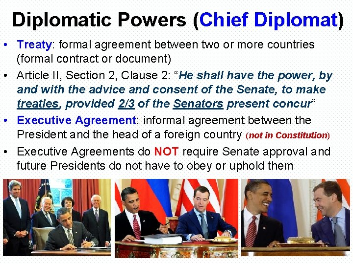 Diplomatic Powers (Chief Diplomat) • Treaty: formal agreement between two or more countries (formal