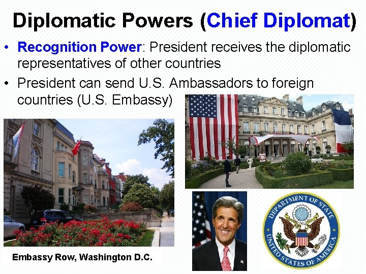 Diplomatic Powers (Chief Diplomat) • Recognition Power: President receives the diplomatic representatives of other