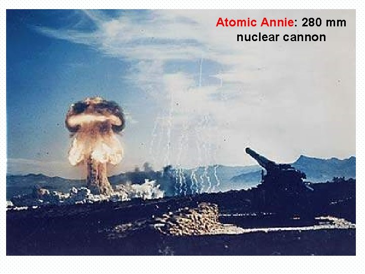 Atomic Annie: 280 mm nuclear cannon