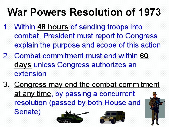 War Powers Resolution of 1973 1. Within 48 hours of sending troops into combat,
