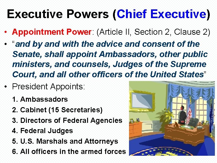 Executive Powers (Chief Executive) • Appointment Power: (Article II, Section 2, Clause 2) •