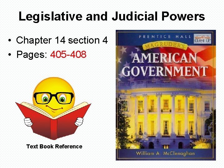 Legislative and Judicial Powers • Chapter 14 section 4 • Pages: 405 -408 Text