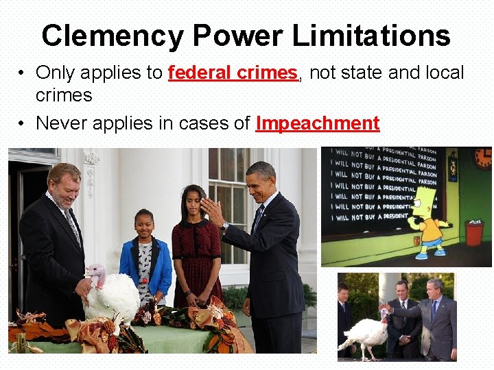 Clemency Power Limitations • Only applies to federal crimes, not state and local crimes