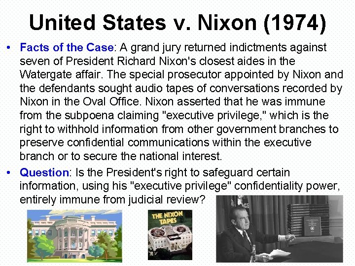 United States v. Nixon (1974) • Facts of the Case: A grand jury returned