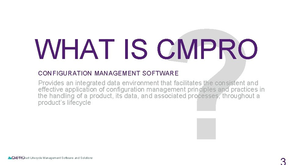 ? WHAT IS CMPRO CONFIGURATION MANAGEMENT SOFTWARE Provides an integrated data environment that facilitates