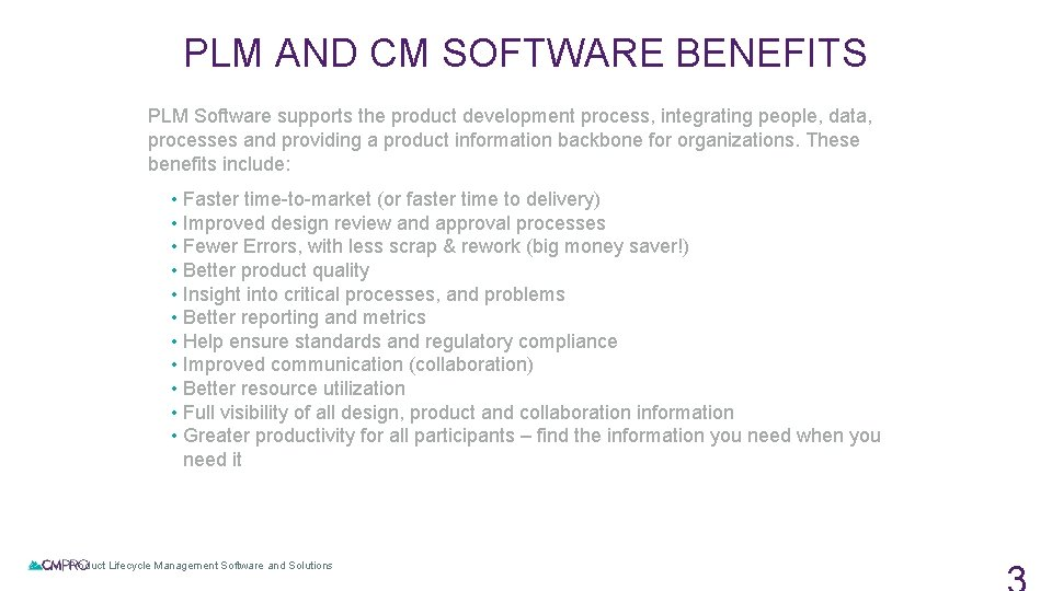 PLM AND CM SOFTWARE BENEFITS PLM Software supports the product development process, integrating people,