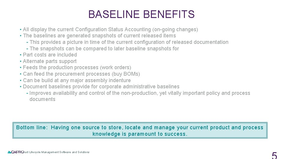 BASELINE BENEFITS • All display the current Configuration Status Accounting (on-going changes) • The