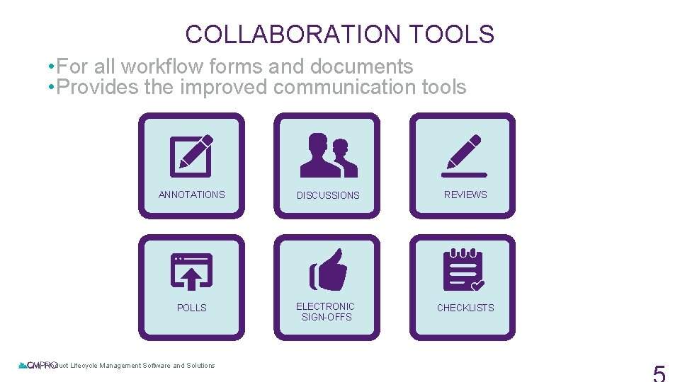 COLLABORATION TOOLS • For all workflow forms and documents • Provides the improved communication