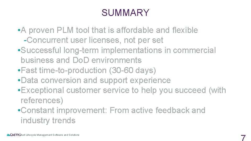 SUMMARY • A proven PLM tool that is affordable and flexible -Concurrent user licenses,