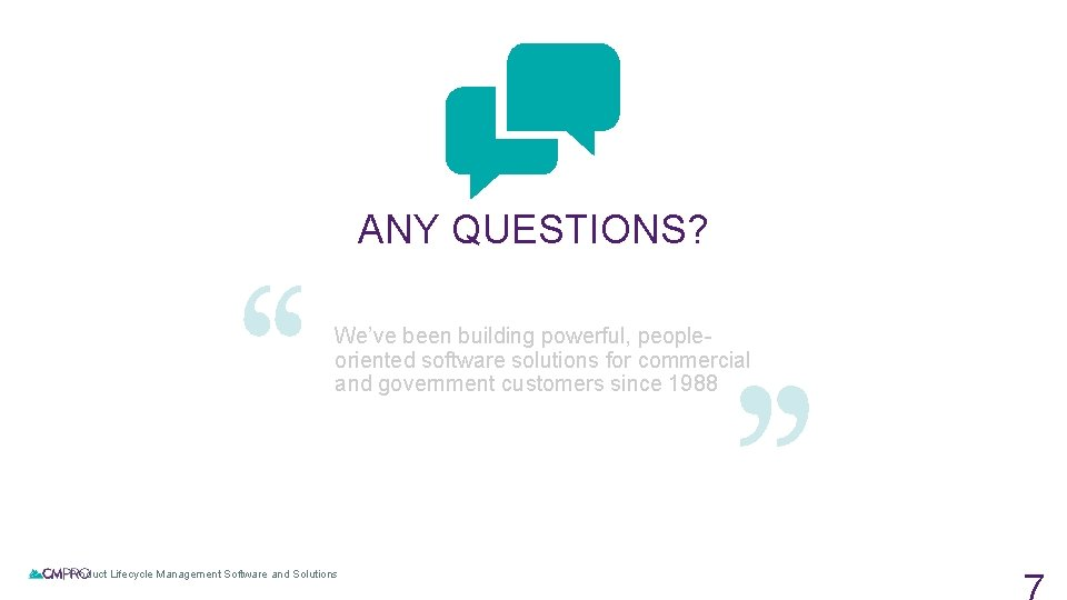ANY QUESTIONS? We've been building powerful, peopleoriented software solutions for commercial and government customers