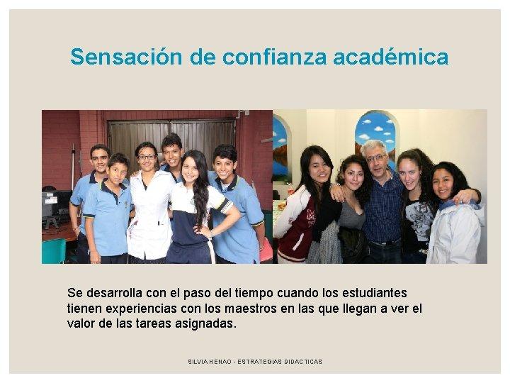 Sensación de confianza académica Se desarrolla con el paso del tiempo cuando los estudiantes