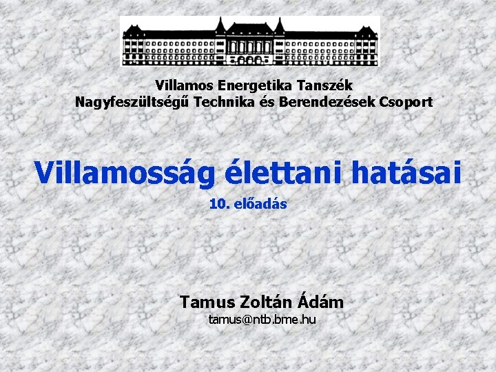 Villamos Energetika Tanszék Nagyfeszültségű Technika és Berendezések Csoport Villamosság élettani hatásai 10. előadás Tamus