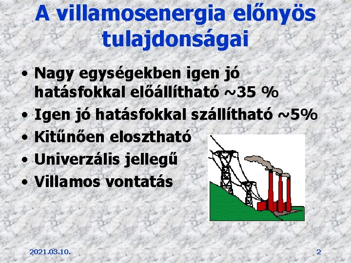 A villamosenergia előnyös tulajdonságai • Nagy egységekben igen jó hatásfokkal előállítható ~35 % •