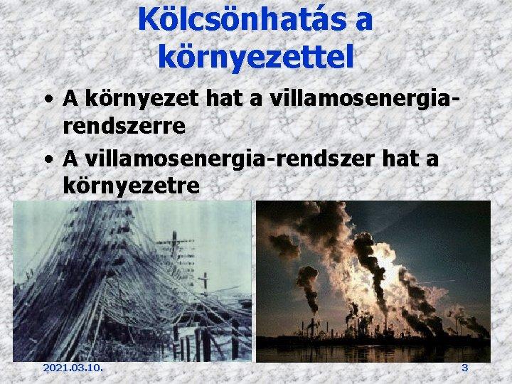 Kölcsönhatás a környezettel • A környezet hat a villamosenergiarendszerre • A villamosenergia-rendszer hat a