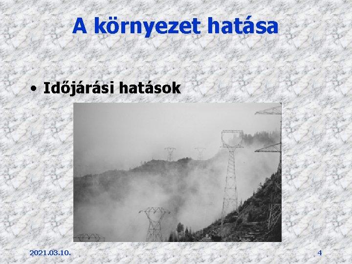 A környezet hatása • Időjárási hatások 2021. 03. 10. 4