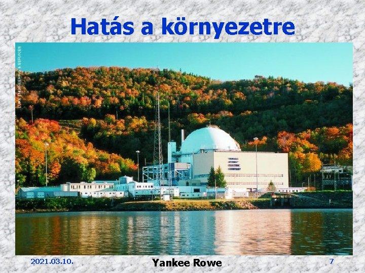 Hatás a környezetre 2021. 03. 10. Yankee Rowe 7