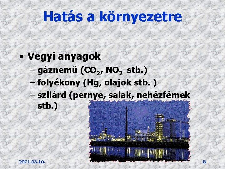 Hatás a környezetre • Vegyi anyagok – gáznemű (CO 2, NO 2 stb. )