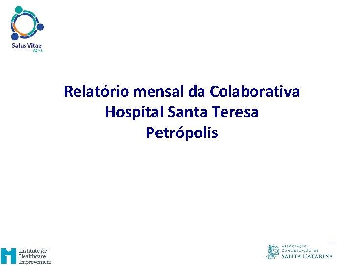 Relatório mensal da Colaborativa Hospital Santa Teresa Petrópolis