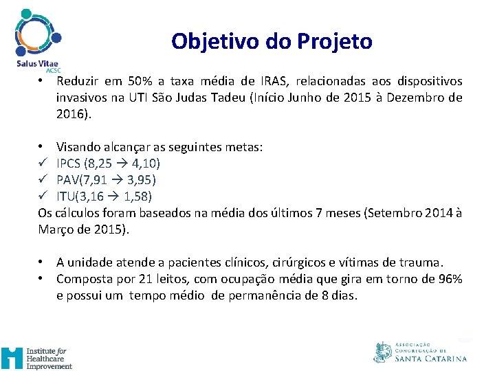 Objetivo do Projeto • Reduzir em 50% a taxa média de IRAS, relacionadas aos