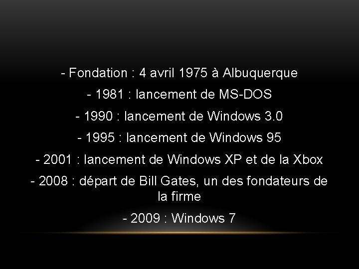 - Fondation : 4 avril 1975 à Albuquerque - 1981 : lancement de MS-DOS