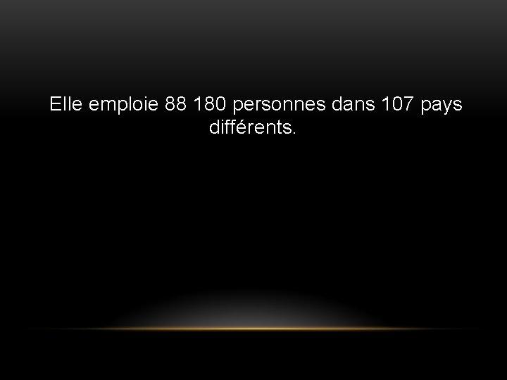 Elle emploie 88 180 personnes dans 107 pays différents.