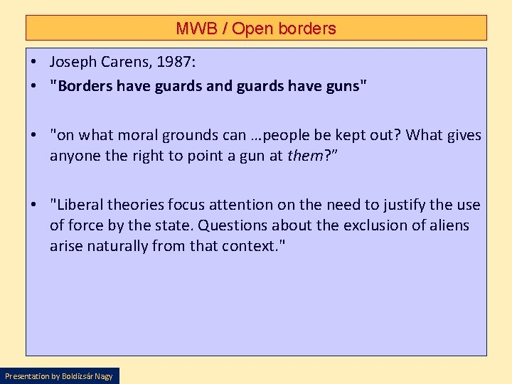 """MWB / Open borders • Joseph Carens, 1987: • """"Borders have guards and guards"""