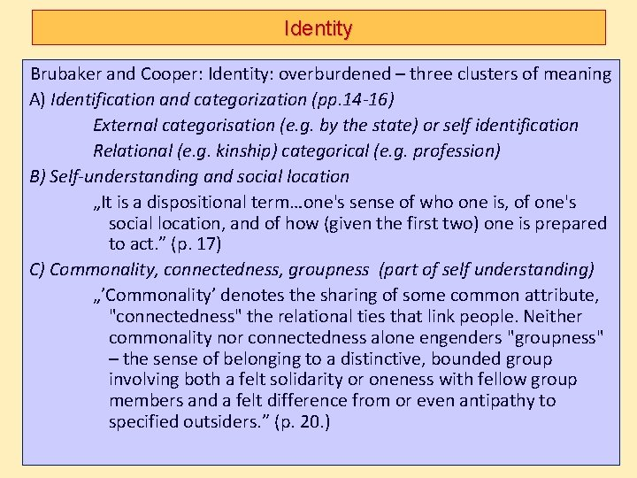 Identity Brubaker and Cooper: Identity: overburdened – three clusters of meaning A) Identification and