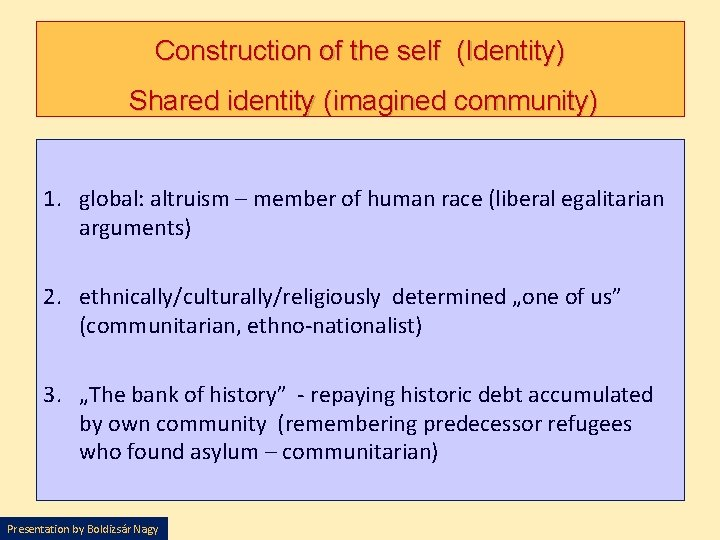 Construction of the self (Identity) Shared identity (imagined community) 1. global: altruism – member