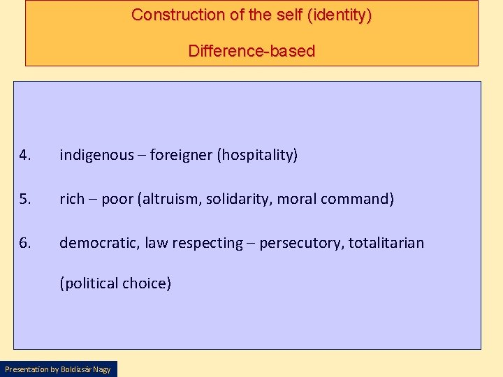 Construction of the self (identity) Difference-based 4. indigenous – foreigner (hospitality) 5. rich –