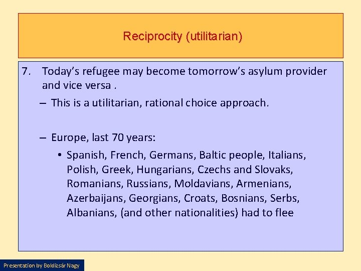 Reciprocity (utilitarian) 7. Today's refugee may become tomorrow's asylum provider and vice versa. –