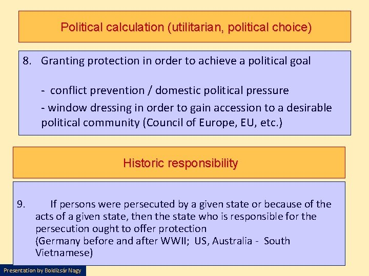 Political calculation (utilitarian, political choice) 8. Granting protection in order to achieve a political