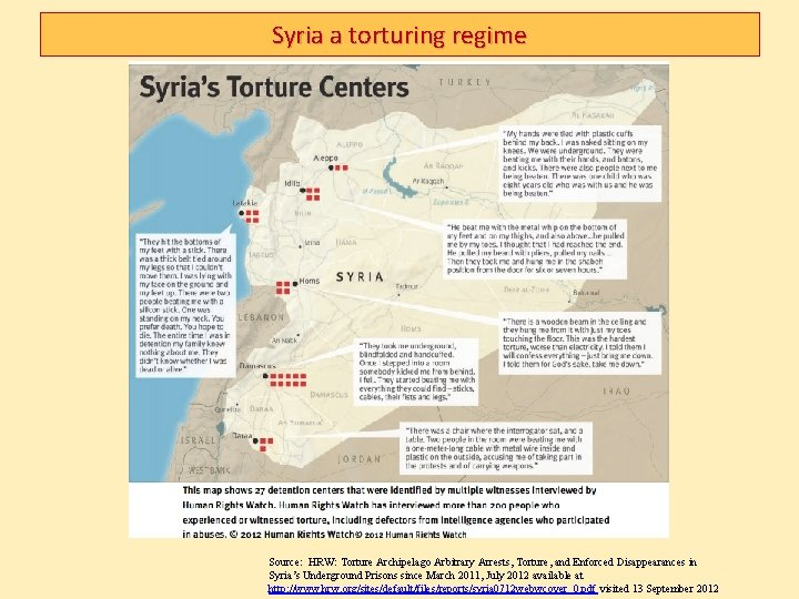 Syria a torturing regime Source: HRW: Torture Archipelago Arbitrary Arrests, Torture, and Enforced Disappearances