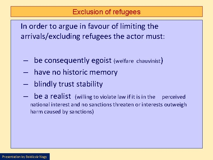 Exclusion of refugees In order to argue in favour of limiting the arrivals/excluding refugees