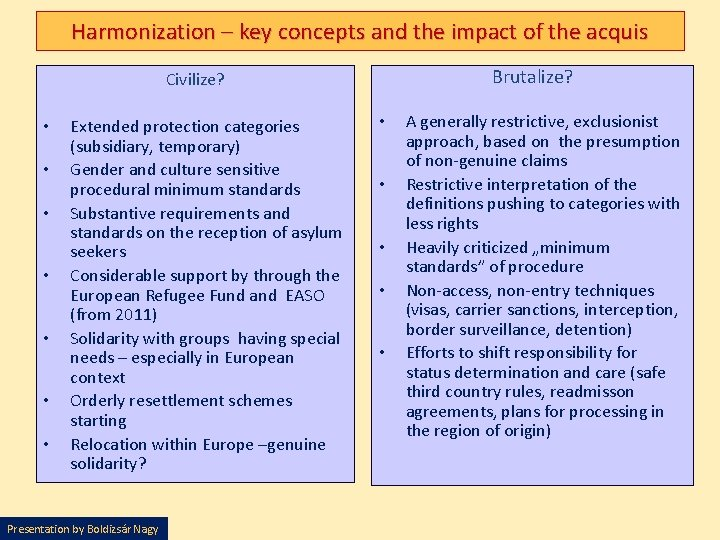 Harmonization – key concepts and the impact of the acquis Brutalize? Civilize? • •
