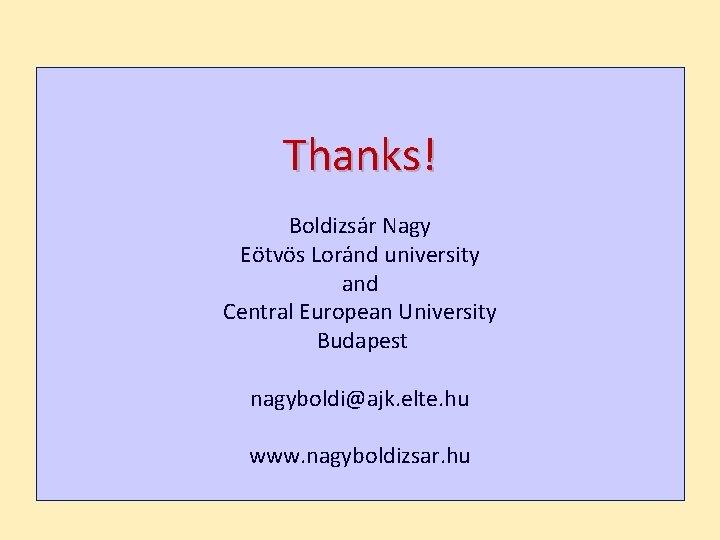 Thanks! Boldizsár Nagy Eötvös Loránd university and Central European University Budapest nagyboldi@ajk. elte. hu