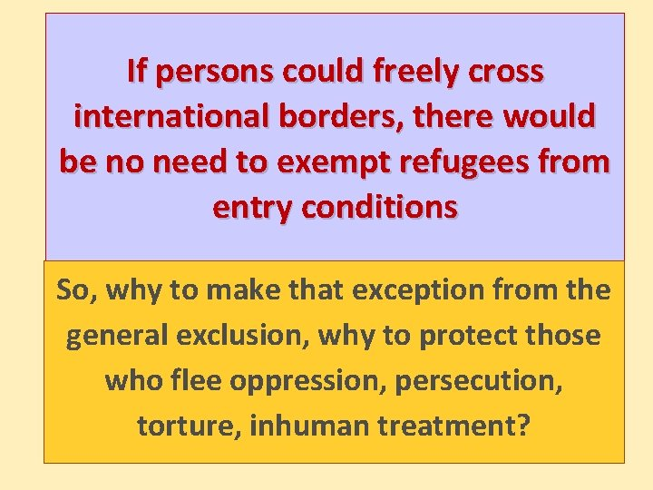 If persons could freely cross international borders, there would be no need to exempt