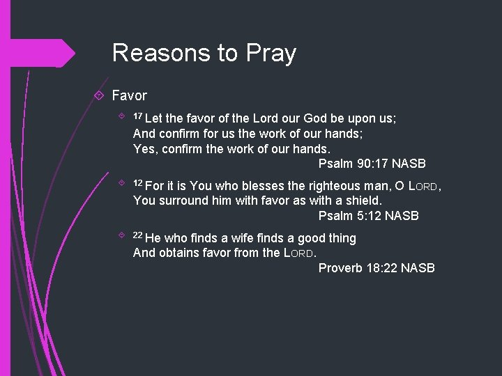 Reasons to Pray Favor 17 Let the favor of the Lord our God be