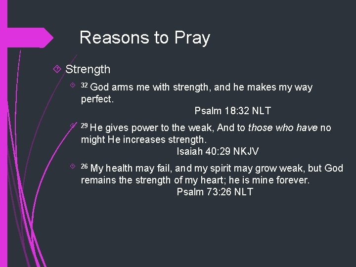 Reasons to Pray Strength 32 God arms me with strength, and he makes my