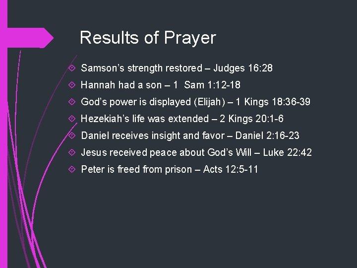 Results of Prayer Samson's strength restored – Judges 16: 28 Hannah had a son
